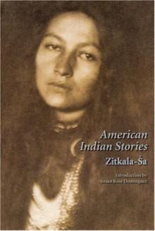 American Indian Stories - Zitkala-Sa, Susan Rose Dominguez