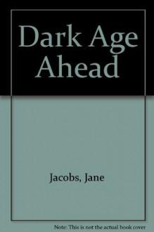 Dark Age Ahead (Library) - Jane Jacobs