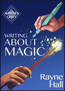 Writing About Magic (Writing Craft) - Rayne Hall