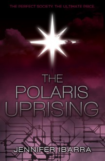 The Polaris Uprising - Jennifer Ibarra