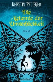Die Alchemie der Unsterblichkeit - Kerstin Pflieger