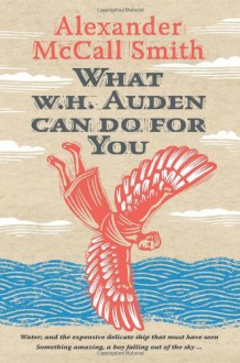 What W. H. Auden Can Do for You - Alexander McCall Smith