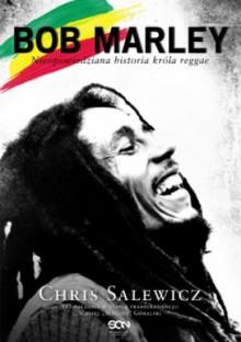 Bob Marley. Nieopowiedziana historia króla reggae - Chris Salewicz