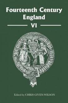 Fourteenth Century England VI - Chris Given-Wilson