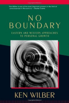 No Boundary: Eastern and Western Approaches to Personal Growth - Ken Wilber