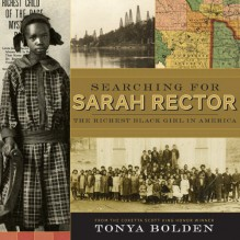 Searching for Sarah Rector: The Richest Black Girl in America - Tonya Bolden