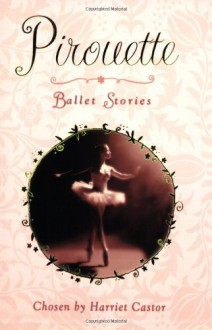 Pirouette: Ballet Stories - Harriet Castor