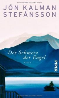 Der Schmerz der Engel - Jón Kalman Stefánsson, Karl-Ludwig Wetzig
