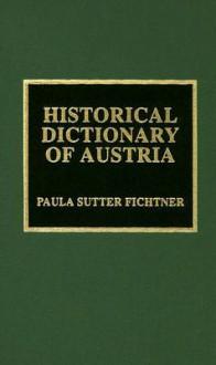 Historical Dictionary of Austria - Paula Sutter Fichtner