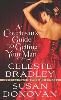 A Courtesan's Guide to Getting Your Man - Celeste Bradley, Susan Donovan