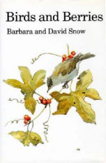 Birds and Berries: A Study of an Ecological Interaction - Barbara K. Snow, David Snow