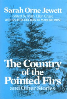 The Country Of The Pointed Firs, And Other Stories - Sarah Orne Jewett, Mary Ellen Chase, Marjorie Pryse