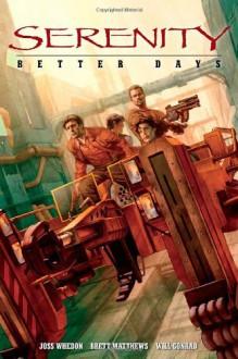 Serenity: Better Days - Will Conrad,Brett Matthews,Joss Whedon