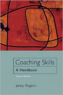 Coaching Skills: A Handbook - Jenny Rogers