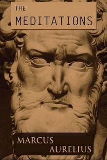 Meditations of Marcus Aurelius - Marcus Aurelius