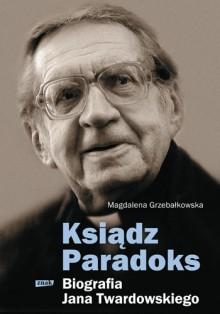 Ksiądz Paradoks. Biografia Jana Twardowskiego - Magdalena Grzebałkowska