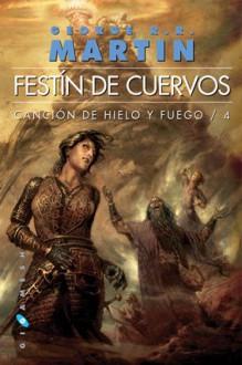 Festín de cuervos (Canción de Hielo y Fuego, #4) - Cristina Macía, George R.R. Martin, Enrique Jiménez Corominas, Álex de la Iglesia