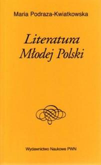 Literatura Młodej Polski - Maria Podraza-Kwiatkowska