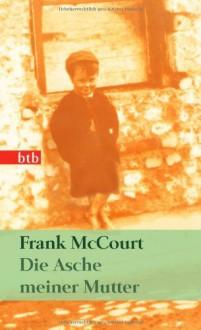 Die Asche meiner Mutter - Harry Rowohlt, Frank McCourt