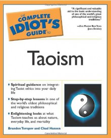 The Complete Idiot's Guide to Taoism - Brandon Yusuf Toropov, Chad Hansen