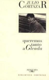 Queremos Tanto A Glenda (Spanish Edition) - Julio Cortázar