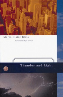 Thunder and Light - Marie-Claire Blais, Nigel Spencer