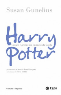 Harry Potter. Come costruire un business da favola - Susan Gunelius
