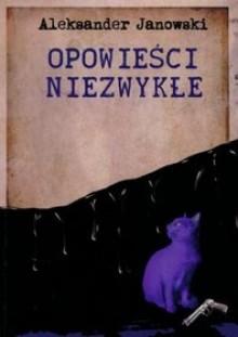 Opowieści niezwykłe - Aleksander Janowski
