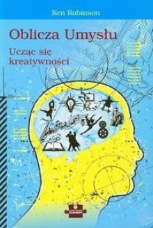 Oblicza umysłu, ucząc się kreatywności - Ken Robinson