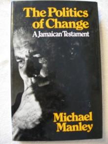 The politics of change;: A Jamaican testament - Michael Manley