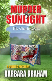 Murder by Sunlight the Charity Quilt - Barbara Graham