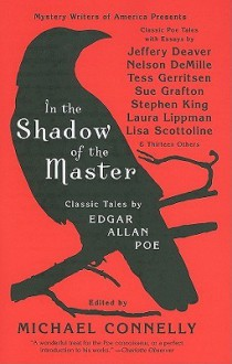 In the Shadow of the Master: Classic Tales by Edgar Allan Poe and Essays by Jeffery Deaver, Nelson DeMille, Tess Gerritsen, Sue Grafton, Stephen King, Laura Lippman, Lisa Scottoline, and Thirteen Others - Michael Connelly