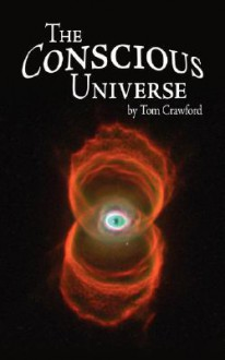 The Conscious Universe - Tom Crawford