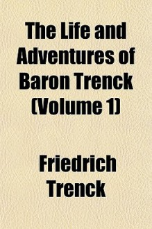 The Life and Adventures of Baron Trenck (Volume 1) - Friedrich Von Der Trenck
