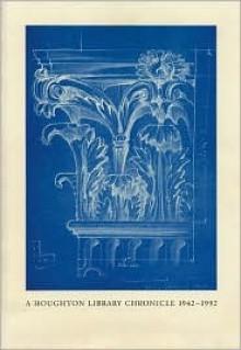A Houghton Library Chronicle, 1942-1992 - Hugh Amory, Elizabeth A. Falsey, Nancy Finlay