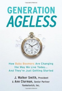 Generation Ageless - J. Walker Smith, Ann Clurman
