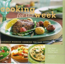 Cooking for the Week: Leisurely Weekend Cooking for Easy Weekday Meals - Diane Morgan, Dan Taggart, Kathleen Taggart, Leigh Beisch