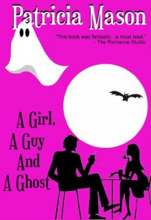 A Girl, A Guy and A Ghost - Patricia Mason