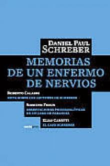 Memorias de un enfermo de nervios - Daniel Paul Schreber, Roberto Calasso, Sigmund Freud, Elias Canetti