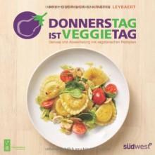 Donnerstag ist Veggietag: Genuss und Abwechslung mit vegetarischen Rezepten - Miki Duerinck;Kristin Leybaert