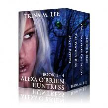 Alexa O'Brien Huntress Series Book 1-4 Box Set - Trina M. Lee