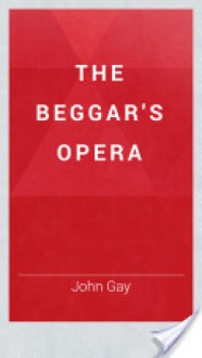 The Beggar's Opera - John Gay