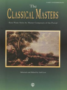 The Classical Masters: Easy Piano Solos by Master Composers of the Period - Gail Lew