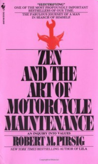 Zen and the Art of Motorcycle Maintenance: An Inquiry into Values by Pirsig, Robert published by Bantam (1984) -