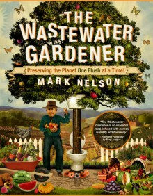 Down the Global Drain: Adventures of a Wastewater Gardener - Mark Nelson