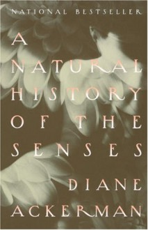 A Natural History of the Senses - Diane Ackerman