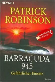 Barracuda 945 Gefährlicher Einsatz - Patrick Robinson, Karl-Heinz Ebnet
