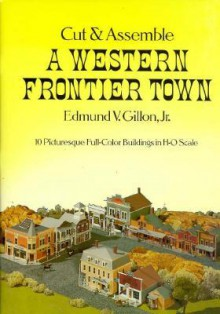 Cut and Assemble a Western Frontier Town - Edmund V. Gillon