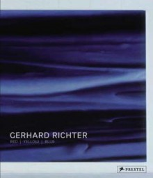 Gerhard Richter: Red, Yellow, Blue - Helmut Friedel, Robert Storr