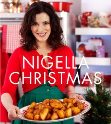 Nigella Christmas: Food, Family, Friends, Festivities - Nigella Lawson, Lis Parsons